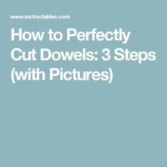 How to Perfectly Cut Dowels: 3 Steps (with Pictures)