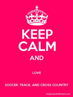 Love it!!!mKeep Calm and LOVE SOCCER, TRACK, AND CROSS COUNTRY Poster