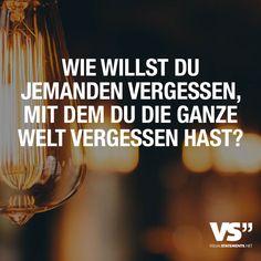 Wie willst du jemanden vergessen, mit dem du die ganze Welt vergessen hast? - VISUAL STATEMENTS®