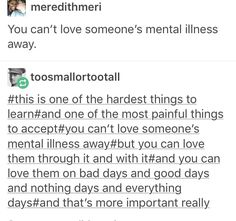 I'm a feisty person and if you think you can 'love away' my mental illnesses and other uncontrollable 'flaws' I will slash your throat. I have worked hard to love myself the way I am and I won't let anyone, friend or family, ruin that.