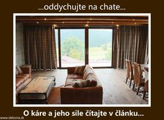 Chata a oddych s károm Chata, Curtains, Home Decor, Blinds, Decoration Home, Room Decor, Draping, Home Interior Design, Picture Window Treatments