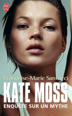 livres kates moss anniversaire Kate Moss. Enquête sur un mythe Françoise-Marie Santucci
