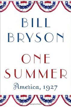 One Summer: America, 1927 by Bill Bryson