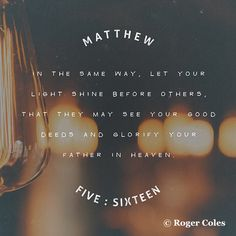 "Matthew ""Here's another way to put it: You're here to be light, bringing out the God-colors in the world. God is not a secret to be kept. We're going public with this, as public as a city on a hill. Be Light, Let Your Light Shine, Bible Verses Quotes, Bible Scriptures, Scripture Verses, Scripture Images, Godly Quotes, Jesus Quotes, Fathers Day Bible Quotes"