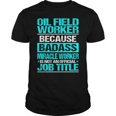 OIL FIELD WORKER Because BADASS Miracle Worker Isn't An Official Job Title T-Shirts, Hoodies. Check Price Now ==► https://www.sunfrog.com/LifeStyle/OIL-FIELD-WORKER--BADASS-CU-Black-Guys.html?id=41382