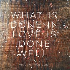 What is done in love...