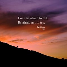 Don't be afraid to fail. Be afraid not to try. #positivitynote #upliftingyourspirit