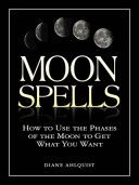 How to Use the Phases of the Moon to Get What You Want