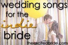 indie wedding songs for the first dance....well, now that it's on pinterest and 51 other people have already repinned it, they're probably not too indie anymore, but that doesn't mean they're not good songs. worth a look.