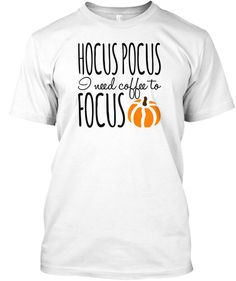 Hocus Pocus I need coffee to focus!