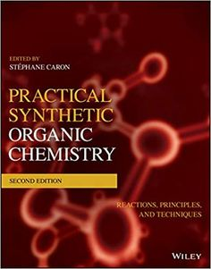 Practical Synthetic Organic Chemistry: Reactions, Principles, and Techniques 2nd Edition by Stéphane Caron ASIN: B084L21BFQ ISBN-10: 1119448859 ISBN-13: 9781119448853 Organic Chemistry Reactions, Green Chemistry, Chemistry Textbook, College Books, School Study Tips, Teaching Biology, Student Studying, Inspirational Books