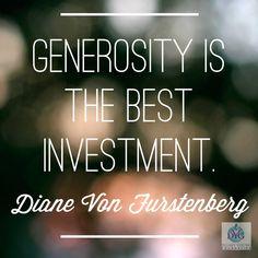 Generosity is the best investment. - Diane Von Furstenberg #quote