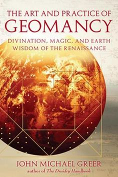 The Art and Practice of #Geomancy: #Divination, #Magic, and Earth Wisdom of the Renaissance by John Michael Greer