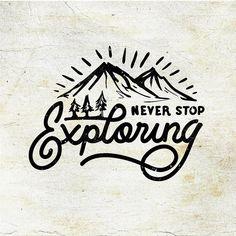 T-shirt ideas, never stop exploring mountain shirt! Logo Design, Graphic Design, Adventure Quotes, Adventure Travel, Never Stop Exploring, Travel Quotes, Stencils, Doodles, Drawings