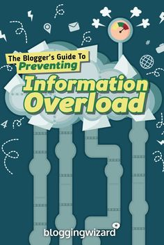 The Blogger�s Guide To Preventing Information Overload