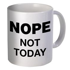 Best funny gift - 11OZ Coffee Mug - Nope, not today - Per... https://smile.amazon.com/dp/B01E4L10EK/ref=cm_sw_r_pi_dp_x_Httjyb74A3S2A