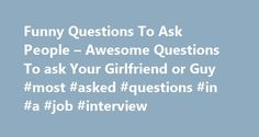 Funny Questions To Ask People – Awesome Questions To ask Your Girlfriend or Guy #most #asked #questions #in #a #job #interview