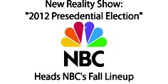 """New Reality Show: """"2012 Presidential Election"""" Head's NBC's Fall Lineup     Read: http://wp.me/p16pT4-lQ"""