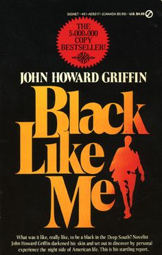 """Black Like Me - John Howard Griffin. """"Griffin was a white native of Dallas, Texas and the book describes his six-week experience travelling on Greyhound buses (occasionally hitchhiking) throughout the racially segregated states of Louisiana, Mississippi, Alabama and Georgia passing as a black man."""""""