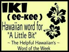 The Helpful Hawaiian's Word of the Week: iki Hawaiian Words And Meanings, Hawaiian Phrases, Hawaiian Sayings, Mahalo Hawaii, Maui Hawaii, Kauai, Hawaii Vacation, Hawaii Travel, Hawaii Language