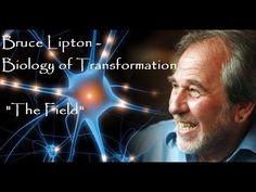 "Bruce Lipton - Biology of Transformation - ""The Field"" - YouTube"