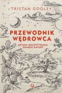 Przewodnik wędrowca. Sztuka odczytywania znaków natury - Tristan Gooley - Książka - Księgarnia internetowa Bonito.pl