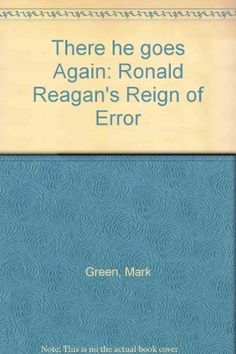 There he goes Again: Ronald Reagan's Reign of Error by Mark Green http://www.amazon.com/dp/B000K41QCW/ref=cm_sw_r_pi_dp_BSHfvb19ATJEM