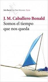 Obra poética completa. Somos el tiempo que nos queda / José Manuel Caballero Bonald