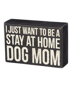 Look what I found on #zulily! 'Stay at Home Dog Mom' Block Sign #zulilyfinds
