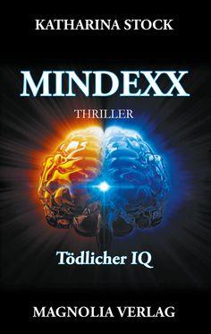 """Katharina Stock """"MINDEXX - Tödlicher IQ"""" (Magnolia) """"Sie haben Dinge getan, die mich verändert haben."""" #Spannung #Dystopie #Thriller #lesen"""