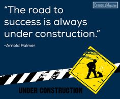"""""""The road to success is always under construction."""" -Arnold Palmer #quotes"""