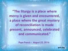 """""""Liturgy as a place of Mercy"""" Read more at: http://www.news.va/en/news/pope-sends-message-of-67th-national-liturgical-wee"""
