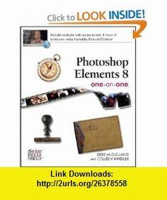 Photoshop Elements 8 One-on-One (9780596802394) Deke McClelland, Colleen Wheeler , ISBN-10: 0596802390  , ISBN-13: 978-0596802394 ,  , tutorials , pdf , ebook , torrent , downloads , rapidshare , filesonic , hotfile , megaupload , fileserve