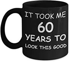60th Birthday Gifts for Men/Women, Birthday Mugs - It Took me 60 Years to Look This Good - Best 60th Birthday Gifts for Family Ceramic Cup Black Ceramic 11 oz
