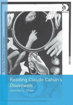 Reading Claude Cahun's Disavowals (Ashgate Studies in Surrealism) by Jennifer L. Shaw,http://www.amazon.com/dp/140940787X/ref=cm_sw_r_pi_dp_0a5Ftb1HFPS4ZHST