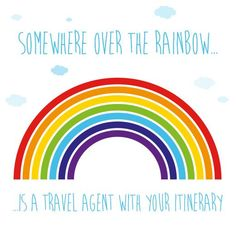 Somewhere over the rainbow is a travel agent with your itinerary