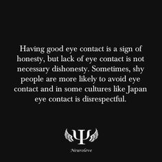 having good eye contact is a sign of honesty, but lack of eye contact is not necessary dishonesty. sometimes, shy people are more likely to avoid eye contact and in some cultures like Japan eye contact is disrespected. Psychology Fun Facts, Psychology Programs, Psychology Says, Psychology Quotes, Abnormal Psychology, Color Psychology, Love Facts, Wtf Fun Facts, Random Facts