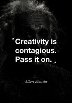 """""""Creativity is contagious. Pass it on."""" (Albert Einstein) - """"Creativity is contagious. Pass it on."""" (Albert Einstein) """"Creativity is contagious. Pass it on. Citations D'albert Einstein, Citation Einstein, Albert Einstein Quotes, Motivacional Quotes, Words Quotes, Great Quotes, Quotes To Live By, Inspirational Quotes, Sayings"""
