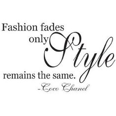 """Fahion fades, only Style remains the same"" by Coco @CHANEL #quotes #CocoChanel #Chanel"