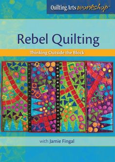 Rebel Quilting DVD by Quilting Arts with Jamie Fingal  http://JamieFingalDesigns.blogspot.com/