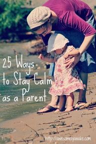 25 ways to stay calm as a parent - good reminders.  For me, it's the noise that affects me the most!  I love that she addresses that.