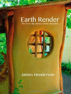 Earth Render - The Art of Clay Plaster, Render and Paints: James Henderson, Mike Angliss, Peter Hickson: 9780975778203: Amazon.com: Books