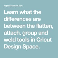 Learn what the differences are between the flatten, attach, group and weld tools in Cricut Design Space.