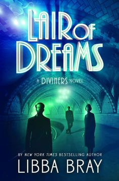 Lair of Dreams by Libba Bray | The Diviners, BK#2 |  Publisher: Little, Brown Books for Young Readers | Publication Date: April 22, 2014 | http://libbabray.com | #YA Historical Fiction (1920s) #Paranormal #Mystery #Thriller #Horror