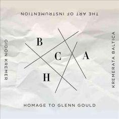 Gidon Kremer - The Art of Instrumentation: Homage to Glenn Gould