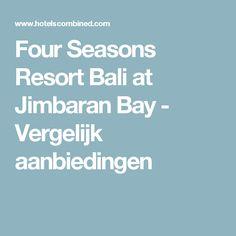 Four Seasons Resort Bali at Jimbaran Bay - Vergelijk aanbiedingen