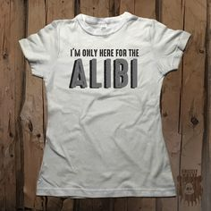 """I'm only here for the Alibi"" Women's  Graphic Tee from Grizzly Where"
