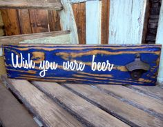 "Rustic pallet wood sign with bottle opener ""Wish you were beer"" on Etsy, $27.00"