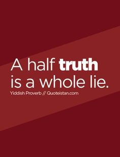 A half #truth is a whole lie. #quote