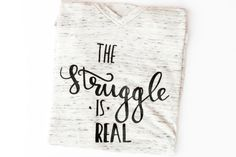The Struggle Is Real Graphic Tee (V Neck) Cute T Shirt.